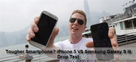 Tougher Smartphone iPhone 5 VS Samsung Galaxy S III Drop Test Tougher Smartphone? iPhone 5 VS Samsung Galaxy S III Drop Test