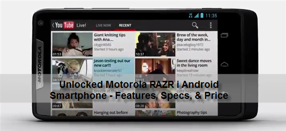Unlocked Motorola RAZR i Android Smartphone Features Specs Price Unlocked Motorola RAZR i Android Smartphone Is Now Available