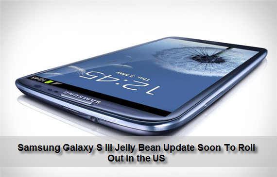 Samsung Galaxy S III Jelly Bean Update Soon To Roll Out in the US Samsung Galaxy S III Jelly Bean Update Soon To Roll Out in the US