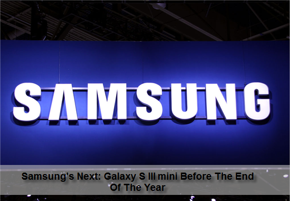 Samsung Next - Galaxy S III mini Before The End Of The Year