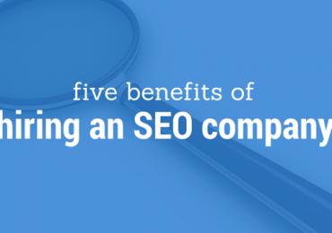 5 Benefits of Hiring an SEO Company!