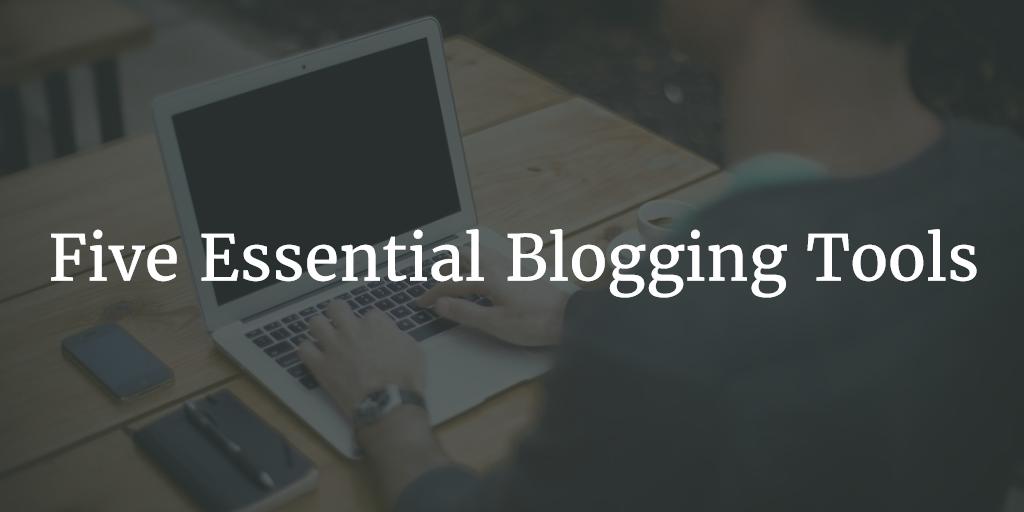 Five Essential Blogging Tools