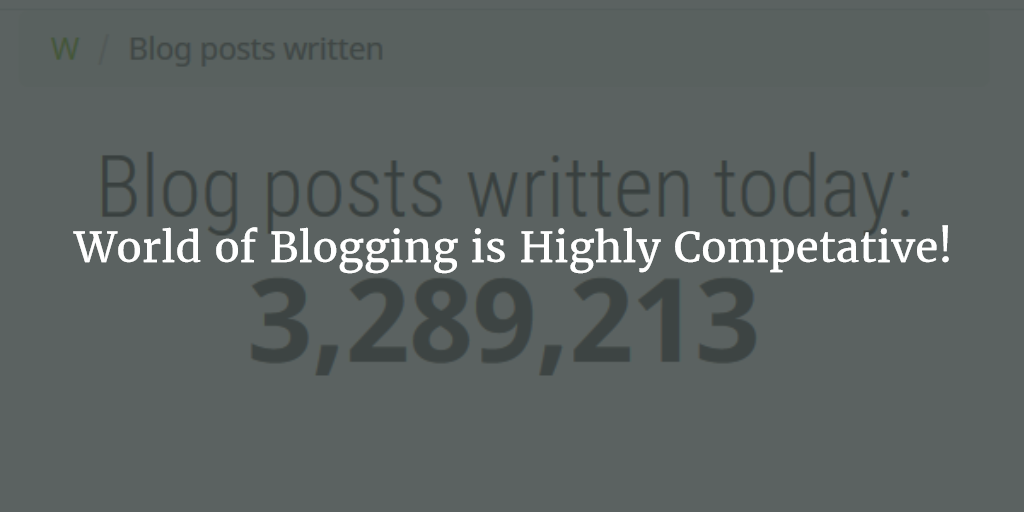World of Blogging is Highly Competative