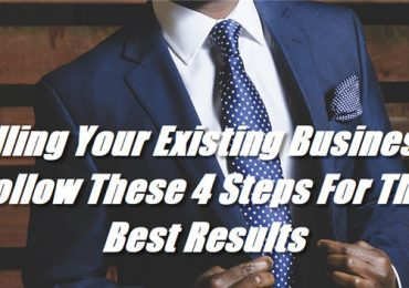 Selling Your Existing Business? Follow These 4 Steps For The Best Results
