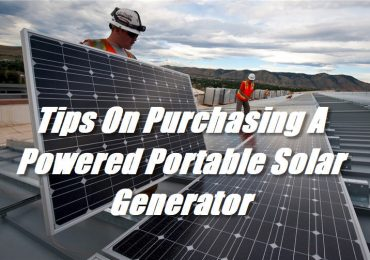Tips On Purchasing A Powered Portable Solar Generator