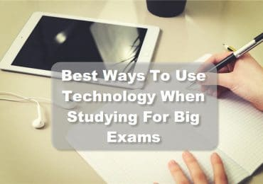 Best Ways To Use Technology When Studying For Big Exams